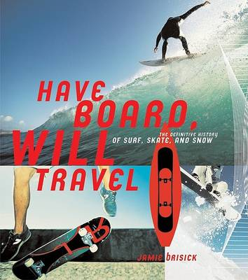 Have Board Will Travel by Jamie Brisick