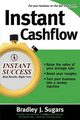 Instant Cashflow by Bradley J. Sugars