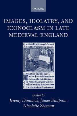 Images, Idolatry, and Iconoclasm in Late Medieval England book