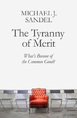 The Tyranny of Merit: What's Become of the Common Good? by Michael J. Sandel