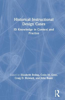 Historical Instructional Design Cases: ID Knowledge in Context and Practice by Elizabeth Boling