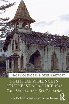 Political Violence in Southeast Asia since 1945: Case Studies from Six Countries book