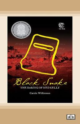 Black Snake: The Daring of Ned Kelly by Carole Wilkinson