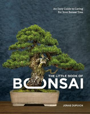 The Little Book of Bonsai: An Easy Guide to Caring for Your Bonsai Tree book