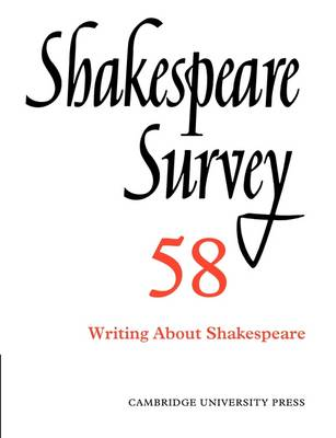 Shakespeare Survey: Volume 58, Writing About Shakespeare Shakespeare Survey: Volume 58, Writing about Shakespeare Volume 58 by Peter Holland