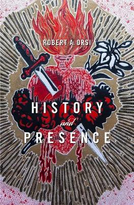 History and Presence by Robert A. Orsi