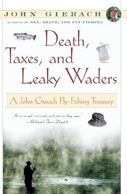 Death, Taxes, and Leaky Waders by John Gierach