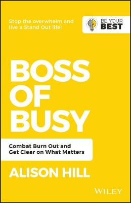 Boss of Busy: Combat Burn Out and Get Clear on What Matters by Alison Hill