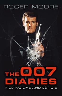 The 007 Diaries by Sir Roger Moore, KBE.