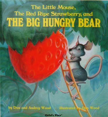 The The Little Mouse, the Red Ripe Strawberry, and the Big Hungry Bear by Audrey Wood