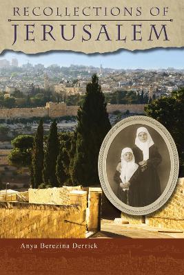 Recollections of Jerusalem by Anya Berezina Derrick