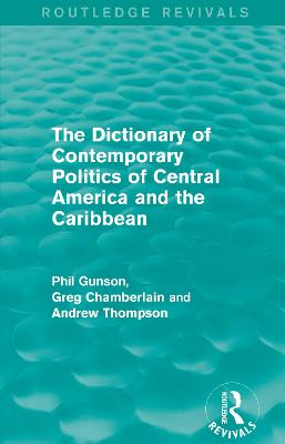 The Dictionary of Contemporary Politics of Central America and the Caribbean by Phil Gunson
