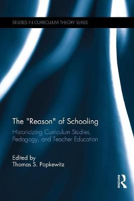 """The """"Reason"""" of Schooling by Thomas S. Popkewitz"""