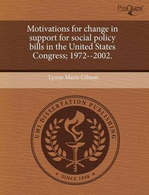Motivations for Change in Support for Social Policy Bills in the United States Congress; 1972--2002 by Lynne Marie Gibson