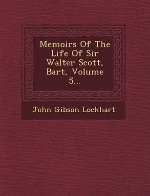 Memoirs of the Life of Sir Walter Scott, Bart, Volume 5... by John Gibson Lockhart