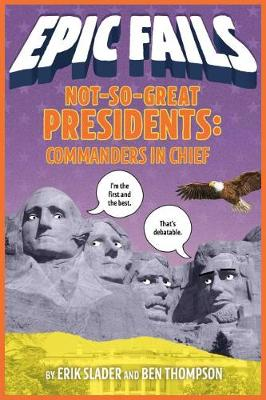 Not-So-Great Presidents: Commanders in Chief (Epic Fails #3) by Ben Thompson