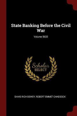 State Banking Before the Civil War; Volume 5633 by Davis Rich Dewey