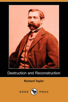 Destruction and Reconstruction (Dodo Press) by Professor of Law Richard Taylor