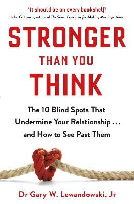 Stronger Than You Think: The 10 Blind Spots That Undermine Your Relationship ... and How to See Past Them book