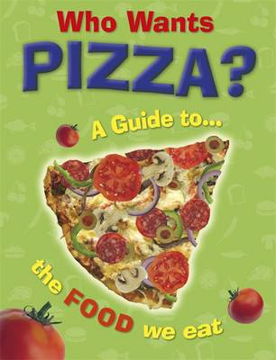 Who Wants Pizza?: A Guide to the Food We Eat by Jan Thornhill