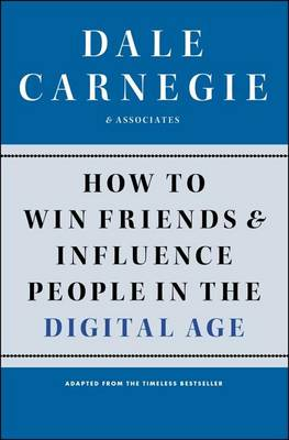 How to Win Friends and Influence People in the Digital Age by Dale Carnegie