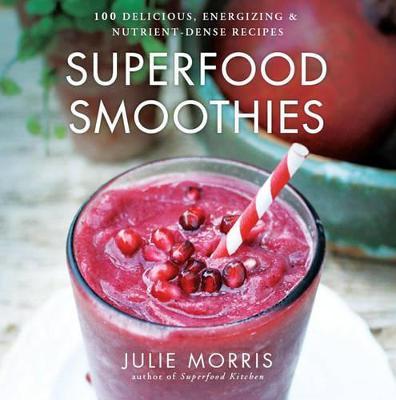 Superfood Smoothies by Julie Morris