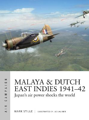 Malaya & Dutch East Indies 1941-42: Japan's air power shocks the world by Mark Stille