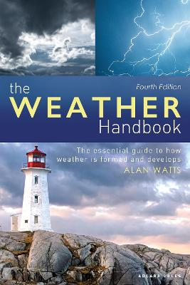 The Weather Handbook: The Essential Guide to How Weather is Formed and Develops by Alan Watts
