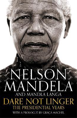Dare Not Linger by Nelson Mandela