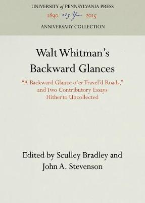 Walt Whitman's Backward Glances by Sculley Bradley