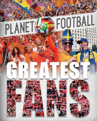 Planet Football: Greatest Fans by Clive Gifford
