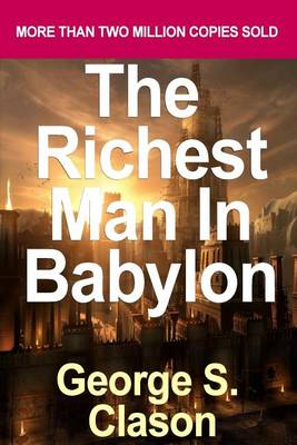Richest Man in Babylon Tells His System by George S. Clason