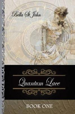 Quantum Lace Book One by Leigh (Bella) St John