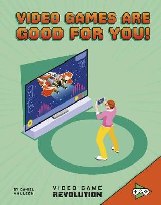 Video Games are Good for You by Daniel Mauleon