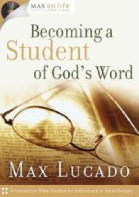 Becoming a Student of God's Word by Max Lucado