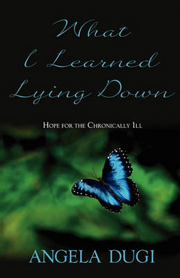 What I Learned Lying Down by Angela Dugi