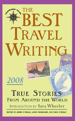 The Best Travel Writing 2008: True Stories from Around the World by James O'Reilly