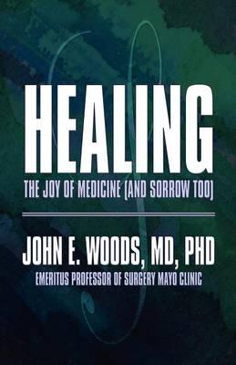 Healing by John E Woods MD Phd Emeritus Professor of Surgery Mayo Clinic
