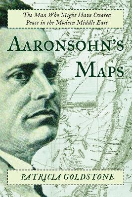 Aaronsohn's Maps by Patricia Goldstone