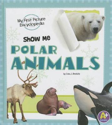 Show Me Polar Animals by Lisa J. Amstutz