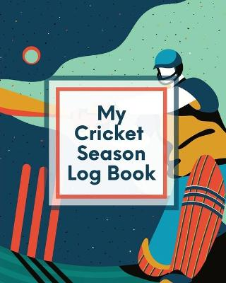 My Cricket Season Log Book: For Players Coaches Outdoor Sports by Patricia Larson