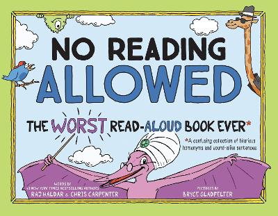 No Reading Allowed: The WORST Read-Aloud Book Ever by Raj Haldar