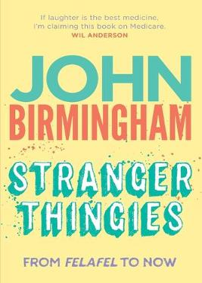 Stranger Thingies by John Birmingham