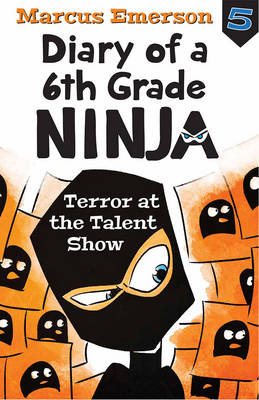 Terror at the Talent Show: Diary of a 6th Grade Ninja Book 5 by Marcus Emerson