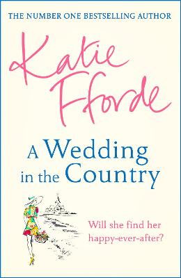 A Wedding in the Country: From the #1 bestselling author of uplifting feel-good fiction by Katie Fforde