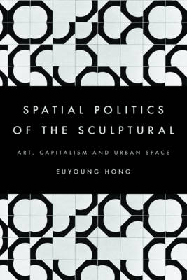 The Spatial Politics of the Sculptural by Euyoung Hong