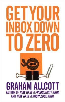 Get Your Inbox Down to Zero by Graham Allcott