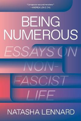 Being Numerous: Essays on Non-Fascist Life by Natasha Lennard