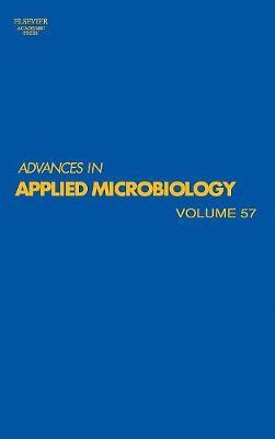 Advances in Applied Microbiology  Volume 57 by Allen I. Laskin