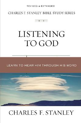 Listening to God: Learn to Hear Him Through His Word by Charles F. Stanley